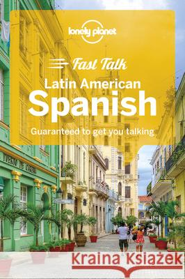 Lonely Planet Fast Talk Latin American Spanish : Guaranteed to get you talking Lonely Planet 9781786573858