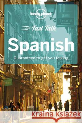 Lonely Planet Fast Talk Spanish : Guaranteed to get you talking Lonely Planet 9781786573896