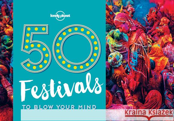 Lonely Planet 50 Festivals to Blow Your Mind Lonely Planet 9781786574046