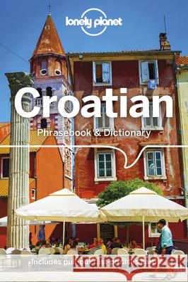 Lonely Planet Croatian Phrasebook & Dictionary Lonely Planet 9781786575548