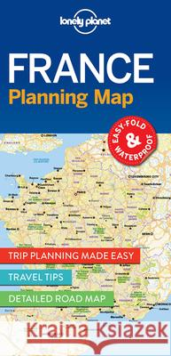 Lonely Planet France Planning Map : Must-See Highlights, Travel Tips, Transport Planner. Easy-fold, waterproof Lonely Planet 9781786579065