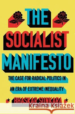The Socialist Manifesto: The Case for Radical Politics in an Era of Extreme Inequality Bhaskar Sunkara   9781786636942