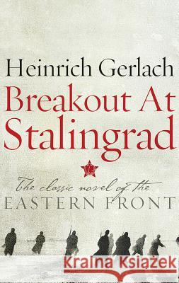 Breakout at Stalingrad: The Classic Novel of the Eastern Front Gerlach, Heinrich 9781786690623