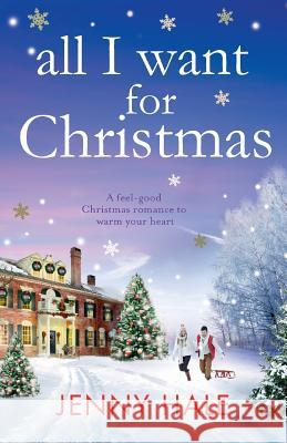 All I Want for Christmas: A Feel Good Christmas Romance to Warm Your Heart Jenny Hale 9781786810793
