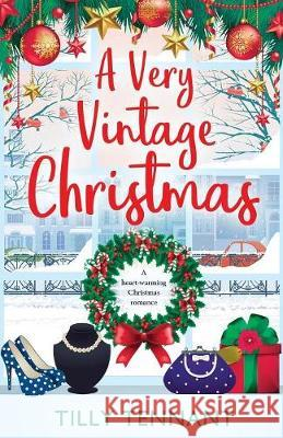 A Very Vintage Christmas: A Heartwarming Christmas Romance Tilly Tennant 9781786810830