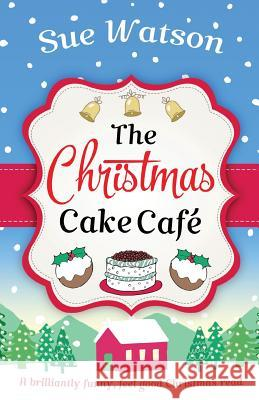 The Christmas Cake Cafe: A Brilliantly Funny Feel Good Christmas Read Sue Watson 9781786810878