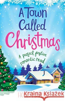 A Town Called Christmas: A Perfect Festive Romantic Read Holly Martin 9781786810939