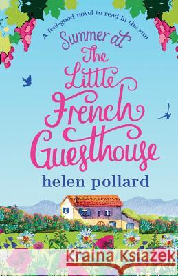 Summer at the Little French Guesthouse: A Feel Good Novel to Read in the Sun Helen Pollard 9781786812308