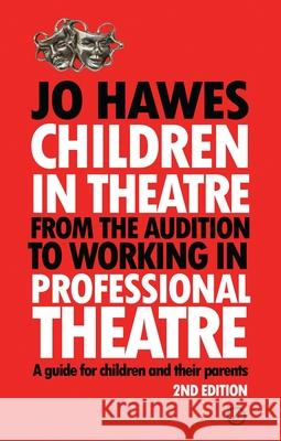 Children in Theatre: From the Audition to Working in Professional Theatre - A Guide for Children and Their Parents: Second Edition Hawes, Jo 9781786824639