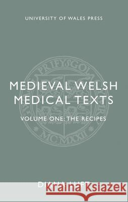 Medieval Welsh Medical Texts: Volume One: The Recipes Diana Luft 9781786835482