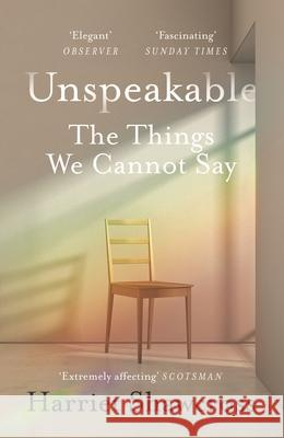 Unspeakable: The Things We Cannot Say Harriet Shawcross   9781786890078