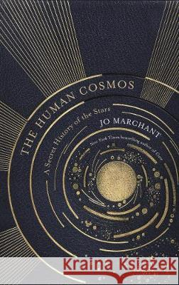 The Human Cosmos: A Secret History of the Stars Jo Marchant   9781786894021