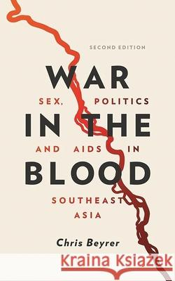 War in the Blood: Sex, Politics and AIDS in Southeast Asia - New Edition Chris Beyrer 9781786991935