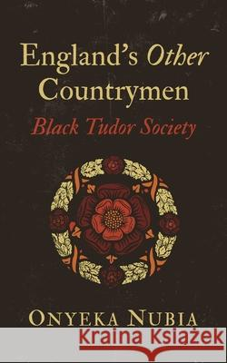 England's Other Country Men: Blackness in Tudor Society Onyeka Nubia 9781786994202