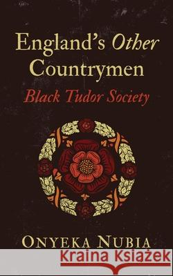 England's Other Country Men: Blackness in Tudor Society Onyeka Nubia 9781786994219