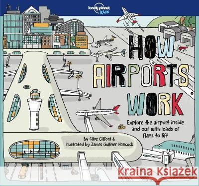How Airports Work : Aufklappbuch Lonely Planet Kids Clive Gifford James Gulliver Hancock 9781787012929 Lonely Planet Global Limited