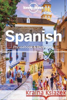 Lonely Planet Spanish Phrasebook & Dictionary Lonely Planet 9781787014657