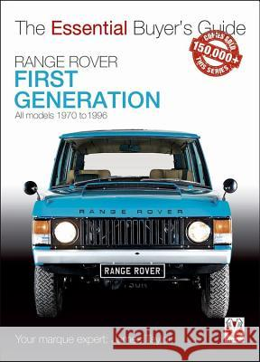 Range Rover - First Generation Models 1970 to 1996: The Essential Buyer's Guide James Taylor 9781787112223