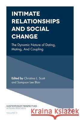 Intimate Relationships and Social Change: The Dynamic Nature of Dating, Mating, and Coupling Christina L. Scott Sampson Lee Blair 9781787146105