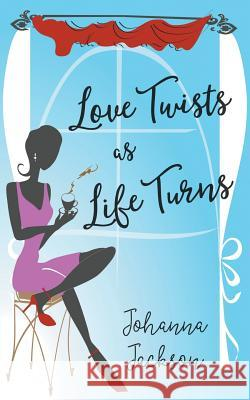 Love Twists as Life Turns Johanna Jackson 9781787195752