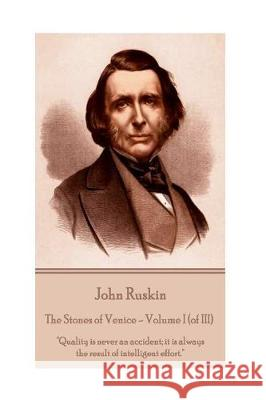 John Ruskin - The Stones of Venice - Volume I (of III):