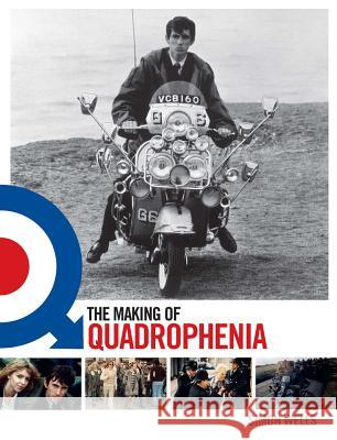 The Making of Quadrophenia Simon Wells 9781787601604
