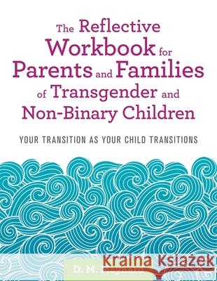 The Reflective Workbook for Parents and Families of Transgender and Non-Binary Children: Your Transition as Your Child Transitions D. M. Maynard 9781787752368