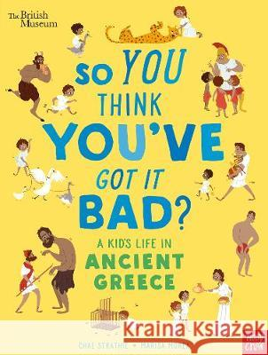 So You Think You've Got It Bad? A Kid's Life in Ancient Greece Chae Strathie Marisa Morea  9781788001366