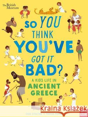 British Museum: So You Think You've Got It Bad? A Kid's Life in Ancient Greece Chae Strathie Marisa Morea  9781788004794