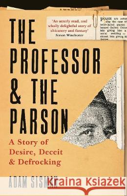 The Professor and the Parson: A Story of Desire, Deceit and Defrocking Adam Sisman   9781788162128