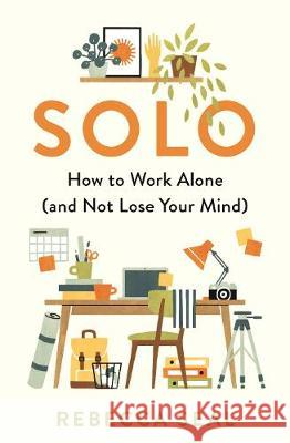Solo: How to Work Alone (and Not Lose Your Mind) Rebecca Seal   9781788164856