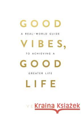 Good Vibes, Good Life : How Self-Love Is the Key to Unlocking Your Greatness Vex King 9781788171823