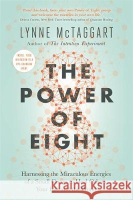 The Power of Eight : Harnessing the Miraculous Energies of a Small Group to Heal Others, Your Life and the World Lynne McTaggart 9781788173223 Hay House UK Ltd