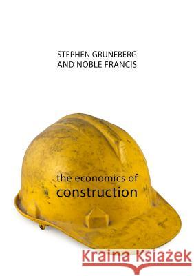 The Economics of Construction Francis Noble Stephen Gruneberg 9781788210140