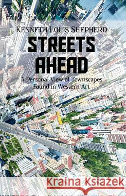 Streets Ahead Kenneth Louis Shepherd 9781788234214