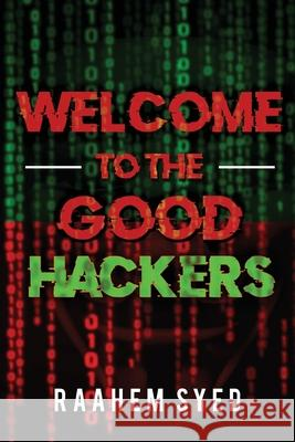 Welcome to the Good Hackers Raahem Syed 9781788306843