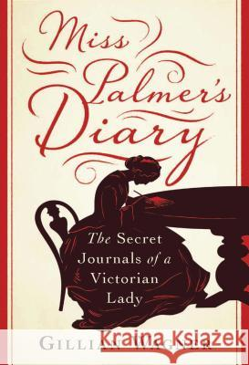 Miss Palmer's Diary: The Secret Journals of a Victorian Lady Gillian Wagner 9781788310062