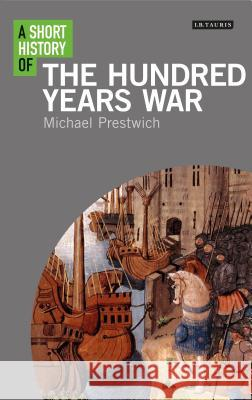 A Short History of the Hundred Years War Michael Prestwich 9781788311380
