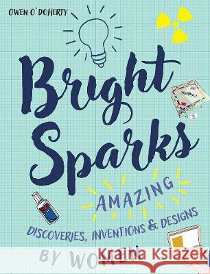Bright Sparks Amazing Discoveries, Inventions and Designs by Women O'Doherty, Owen 9781788490542