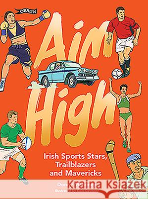 Aim High: Irish Sports Stars, Trailblazers and Mavericks Donny Mahoney Eoin Coveney 9781788492089