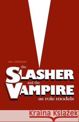 Slasher and the Vampire as Role Models, The Ian Gregson 9781788640688