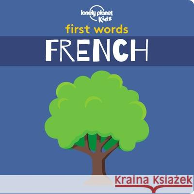 First Words - French Lonely Planet Kids 9781788682466