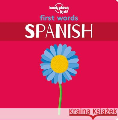 First Words - Spanish Lonely Planet Kids 9781788682473