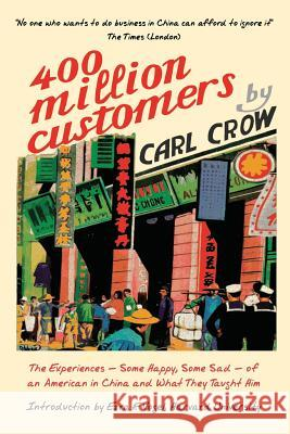 Four Hundred Million Customers: The Experiences - Some Happy, Some Sad -Of an American in China and What They Taught Him Carl Crow Ezra F. Vogel 9781788690010
