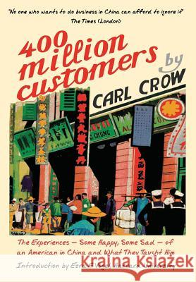 Four Hundred Million Customers: The Experiences - Some Happy, Some Sad - Of an American in China and What They Taught Him Carl Crow Ezra F. Vogel 9781788690027