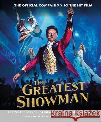 The Greatest Showman - The Official Companion to the Hit Film: Behind the Scenes. Original Art. Exclusive Interviews. Signe Bergstrom   9781788701549