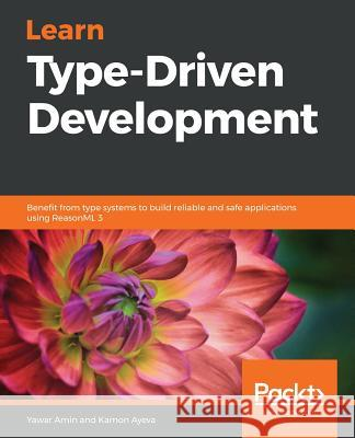 Learn Type-Driven Development Yawar Amin Kamon Ayeva 9781788838016