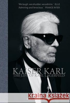Kaiser Karl: The Life of Karl Lagerfeld Raphaelle Bacque 9781788840705