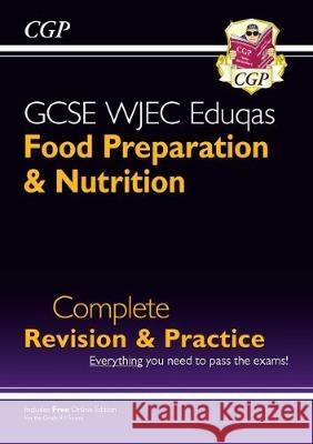 New 9-1 GCSE Food Preparation & Nutrition WJEC Eduqas Complete Revision & Practice (with Online Edn) CGP Books CGP Books  9781789080995