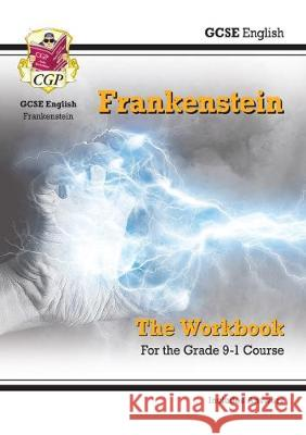 New Grade 9-1 GCSE English - Frankenstein Workbook (includes Answers) CGP Books CGP Books  9781789081404